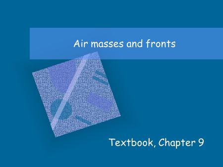 Air masses and fronts Textbook, Chapter 9 DiscussionHow do precipitation systems form?