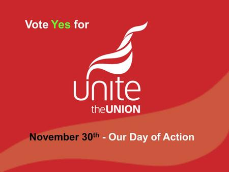 Vote Yes for November 30 th - Our Day of Action. Defending the National Health Service Pension Scheme What is the current situation? What is the Coalition.