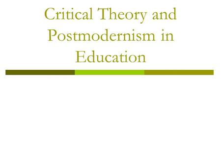 "Critical Theory and Postmodernism in Education. Set Up Directions  Please clear your table space and take out a pen.  Complete the quiz, or ""knowledge."