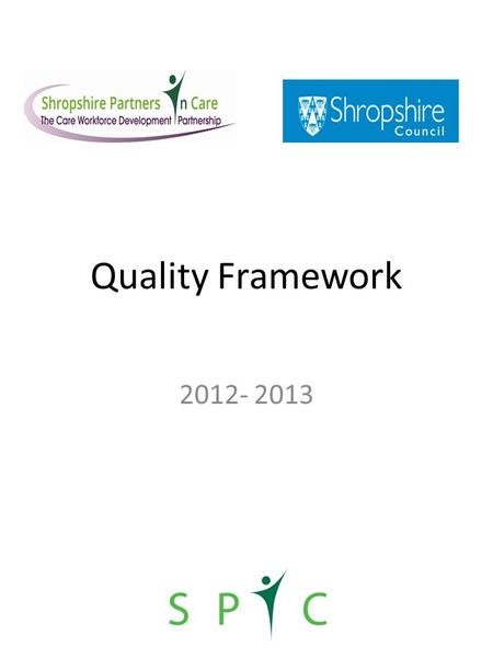 Quality Framework 2012- 2013. Historical Context of the QPA award in Shropshire First introduced in 2004 for Residential and Nursing care, 2008 for Domiciliary.