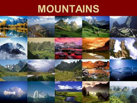 MOUNTAINS. Mountains Mt. Everest ( 29, 035 ft. or 8, 850 m ) Is the tallest mountain in the world…..