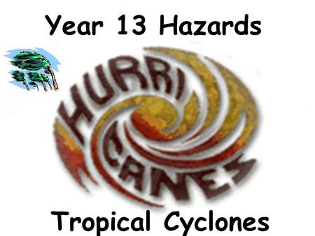 Year 13 Hazards Tropical Cyclones. Introduction Tropical cyclones are amongst the most powerful and destructive meteorological systems on earth. Globally,