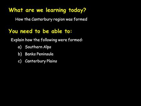 How the Canterbury region was formed What are we learning today? You need to be able to: Explain how the following were formed: a)Southern Alps b)Banks.