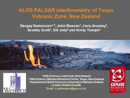 ALOS PALSAR interferometry of Taupo Volcanic Zone, New Zealand Sergey Samsonov 1,3, John Beavan 1, Chris Bromley 2, Bradley Scott 2, Gill Jolly 2 and Kristy.