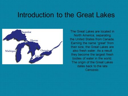 "Introduction to the Great Lakes The Great Lakes are located in North America, separating the United States from Canada. Earning the name ""great"" from their."