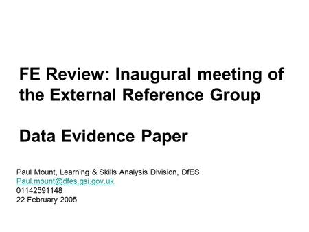 FE Review: Inaugural meeting of the External Reference Group Data Evidence Paper Paul Mount, Learning & Skills Analysis Division, DfES