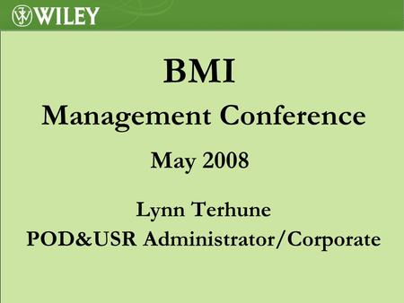 BMI Management Conference May 2008 Lynn Terhune POD&USR Administrator/Corporate.