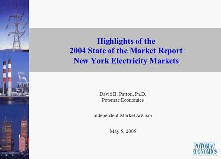 Highlights of the 2004 State of the Market Report New York Electricity Markets David B. Patton, Ph.D. Potomac Economics Independent Market Advisor May.