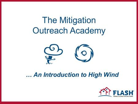 The Mitigation Outreach Academy … An Introduction to High Wind.