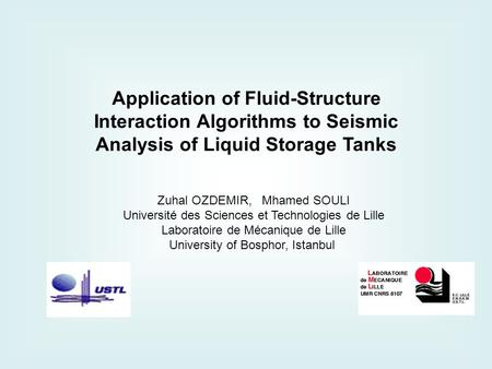 Application of Fluid-Structure Interaction Algorithms to Seismic Analysis of Liquid Storage Tanks Zuhal OZDEMIR, Mhamed SOULI Université des Sciences et.