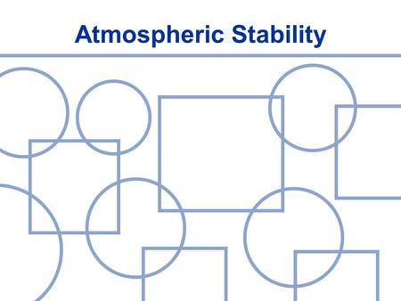 Atmospheric Stability. Stability of Atmosphere is affected by  Temperature of the surrounding environment  Temperature of the air parcel.