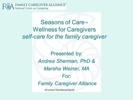 Seasons of Care ™ Wellness for Caregivers self-care for the family caregiver Presented by: Andrea Sherman, PhD & Marsha Weiner, MA For: Family Caregiver.