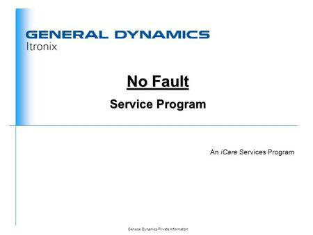 General Dynamics Private Information An iCare Services Program No Fault Service Program.