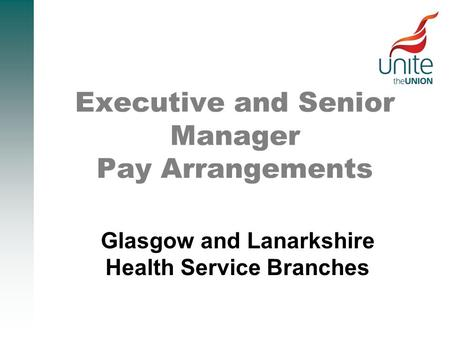 Executive and Senior Manager Pay Arrangements Glasgow and Lanarkshire Health Service Branches.