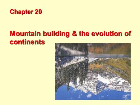 Mountain building & the evolution of continents