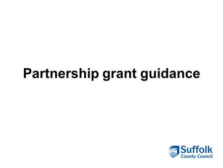 Partnership grant guidance. What is it? Partnership agreements are intended to formalise these often informal arrangements with proper grant contracts.