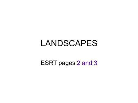 LANDSCAPES ESRT pages 2 and 3. FEATURES 1. Mountains - high elevations, steep gradients, igneous and/or metamorphic rock, faults and folds.