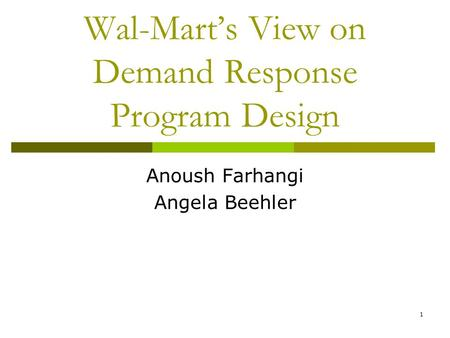 1 Wal-Mart's View on Demand Response Program Design Anoush Farhangi Angela Beehler.