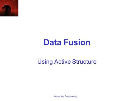 Data Fusion Using Active Structure Interactive Engineering.