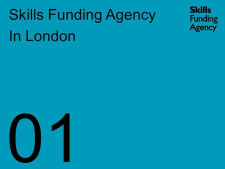 Skills Funding Agency In London 01. Coalition Approach Investment strategy for truly lifelong learning, nurturing sustainable economic growth & social.