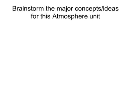 Brainstorm the major concepts/ideas for this Atmosphere unit.