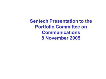 Sentech Presentation to the Portfolio Committee on Communications 8 November 2005.