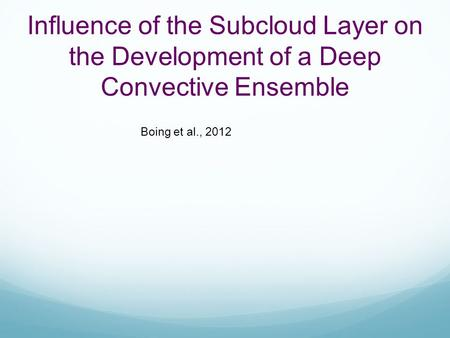 Influence of the Subcloud Layer on the Development of a Deep Convective Ensemble Boing et al., 2012.