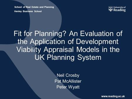 Www.reading.ac.uk School of Real Estate and Planning Henley Business School Fit for Planning? An Evaluation of the Application of Development Viability.