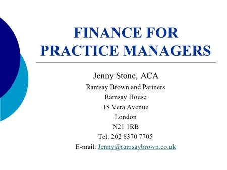 FINANCE FOR PRACTICE MANAGERS Jenny Stone, ACA Ramsay Brown and Partners Ramsay House 18 Vera Avenue London N21 1RB Tel: 202 8370 7705