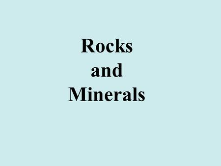 Rocks and Minerals. Minerals the building blocks of rocks Mineral Characteristics natural inorganic solid definite composition crystal structure.