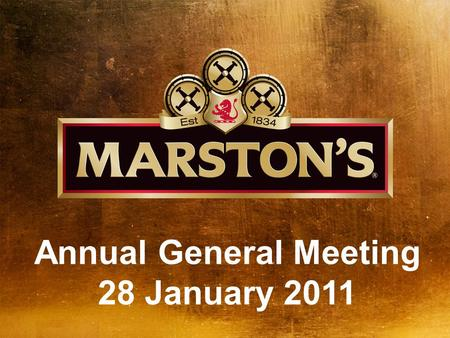 Annual General Meeting 28 January 2011. Marston's today 1. National pub operator Marston's Inns and Taverns – 485 managed pubs Marston's Pub Company –