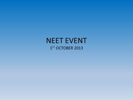 NEET EVENT 1 ST OCTOBER 2013. FYLDE COAST A SINGLE ECONOMY Wide diversity of skills requirements – Wide variation between districts - Very good FE – Limited.