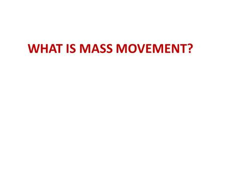 WHAT IS MASS MOVEMENT?. Downslope movement of Earth material under the influence of gravity.