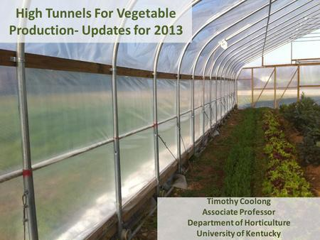 High Tunnels For Vegetable Production- Updates for 2013.