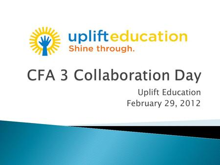 Uplift Education February 29, 2012.  Setting Norms ◦ 10 minutes  What's the end of the year vision? ◦ 45 minutes  How are we doing? ◦ 60 minutes 