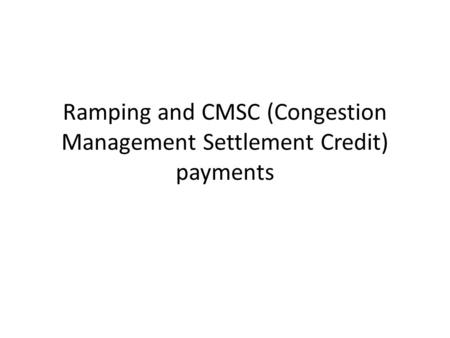 Ramping and CMSC (Congestion Management Settlement Credit) payments.