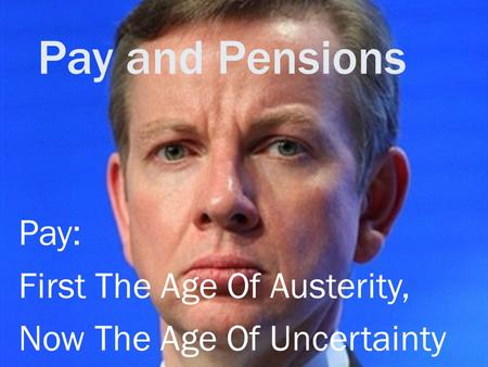 Pay and Pensions Pay: First The Age Of Austerity, Now The Age Of Uncertainty.