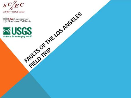 FAULTS OF THE LOS ANGELES FIELD TRIP. FAULTS OF THE LOS ANGELS FIELD TRIP  How were the San Gabriel Mountains uplifted? –Kim Gloersen  How the Raymond,