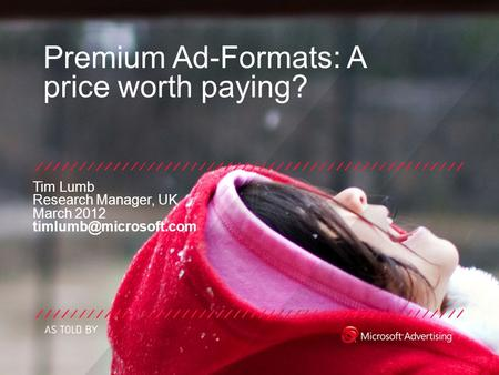 Premium Ad-Formats: A price worth paying? Tim Lumb Research Manager, UK March 2012