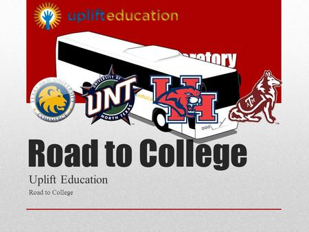 Road to College Uplift Education Road to College ______Preparatory.