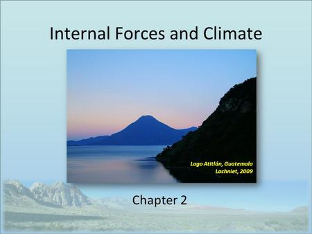 Internal Forces and Climate Chapter 2 Lago Atitlán, Guatemala Lachniet, 2009.