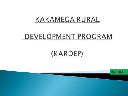 KARDEP. Kakamega Rural Development Program is a community based organization formed in 2012 to advocate for poverty eradication in the rural areas of.
