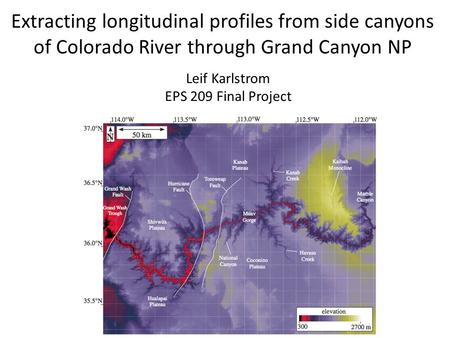 Extracting longitudinal profiles from side canyons of Colorado River through Grand Canyon NP Leif Karlstrom EPS 209 Final Project.