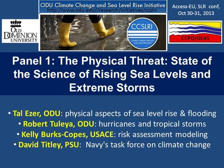 Panel 1: The Physical Threat: State of the Science of Rising Sea Levels and Extreme Storms Tal Ezer, ODU: physical aspects of sea level rise & flooding.