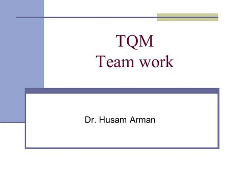TQM Team work Dr. Husam Arman. Key TQM principles An integrated, principle-based, organization- wide strategy for improving product and service quality.