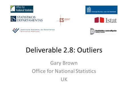 Deliverable 2.8: Outliers Gary Brown Office for National Statistics UK.