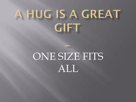 ONE SIZE FITS ALL. A hug does not discriminate Help Undergird Give Uplift.
