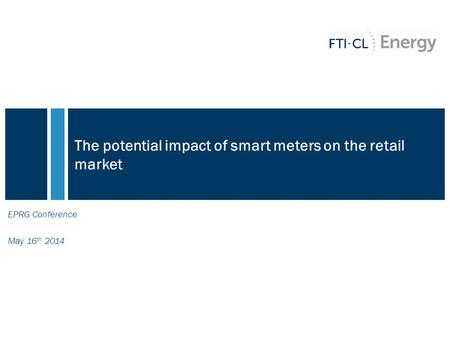 The potential impact of smart meters on the retail market EPRG Conference May 16 th 2014.