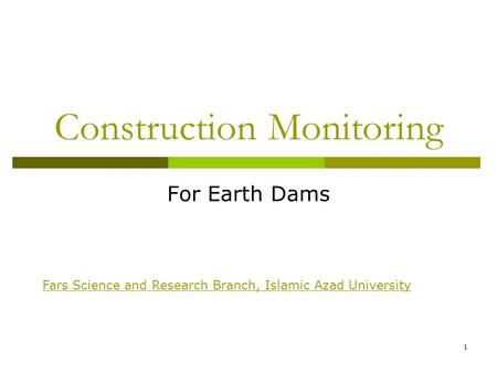 Construction Monitoring For Earth Dams 1 Fars Science and Research Branch, Islamic Azad University.