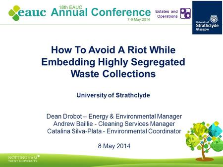 How To Avoid A Riot While Embedding Highly Segregated Waste Collections University of Strathclyde Dean Drobot – Energy & Environmental Manager Andrew Baillie.